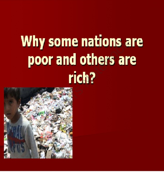 why are come countries rich Why are some nations rich and others poor in a new book called why nations fail, a pair of economists argue that a lot comes down to politics to research the book, the authors scoured the world .