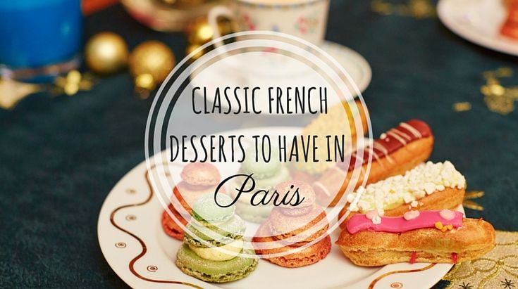 Classic French Desserts to Have in Paris // at happiestwhenexploring.com