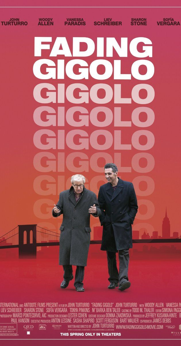 Fading Gigolo (2013) 90 min  -  Comedy  -  9 April 2014 (France)  Fioravante decides to become a professional Don Juan as a way of making money to help his cash-strapped friend, Murray.  and quickly finds themselves caught up in the crosscurrents of love and money. ~~Director: John Turturro ~~Writer: John Turturro Stars: John Turturro, Woody Allen, Sharon Stone, Sofia Vergara, Vanessa Paradis is fantastic! ROMANTICS WILL LOVE THIS STORY!..Unforgettable music too....
