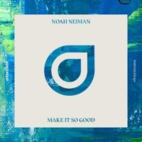 Make It So Good [OUT NOW] by Noah Neiman on SoundCloud