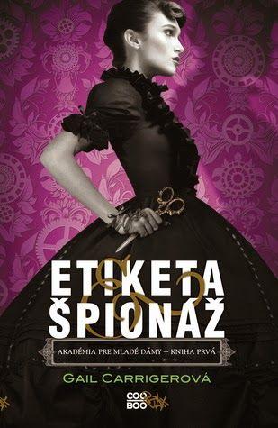 Knihomolovo: Gail Carriger ~ Etiketa & špionáž. Máte chuť na správne trafenú steampunkovú rozprávku? Myslím, že ste ju práve našli! :-)