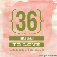 36 Questions That Lead to Love | conversation starters for your loved one, a first date, getting closer with your family, and friends.  http://geekettebits.com/gift-list/36-questions-lead-love/
