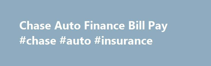 Chase Auto Finance Bill Pay #chase #auto #insurance http://arlington.remmont.com/chase-auto-finance-bill-pay-chase-auto-insurance/  # Chase Auto Finance Bill What to Do When You Can't Pay Your Chase Auto Finance Bill As one of the oldest and largest institutions in the United States, JP Morgan Chase provides services to millions across 60 countries. The services offered by JP Morgan Chase include asset management, investment banking, private equity, commercial and personal loans. One…