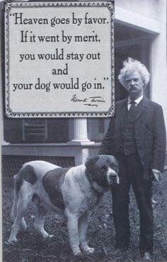 Samuel Clemens a.k.a Mark Twain...a treasury of wisdom.