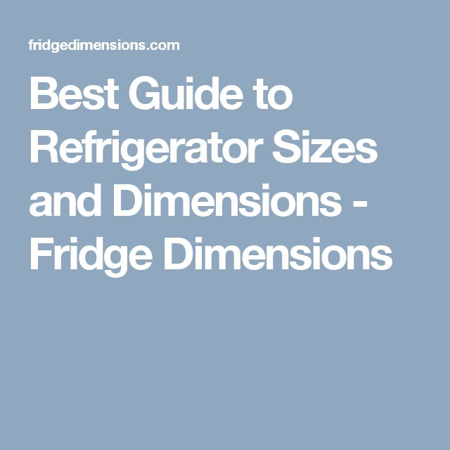 Best Guide to Refrigerator Sizes and Dimensions - Fridge Dimensions