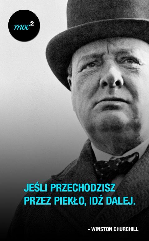 """""""Jeśli przechodzisz przez piekło, idź dalej."""" - Winston Churchill"""