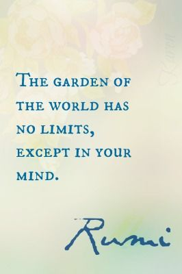 The garden of the world has no limits, except in your mind #quote #citazioni #giardino