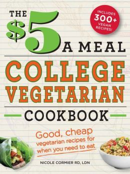 """""""The $5 a Meal College Vegetarian Cookbook: Good, Cheap Vegetarian Recipes for When You Need to Eat"""""""