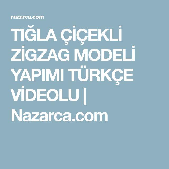 TIĞLA ÇİÇEKLİ ZİGZAG MODELİ YAPIMI TÜRKÇE VİDEOLU | Nazarca.com