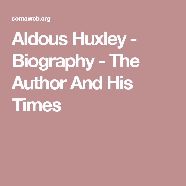 Aldous Huxley - Biography - The Author And His Times