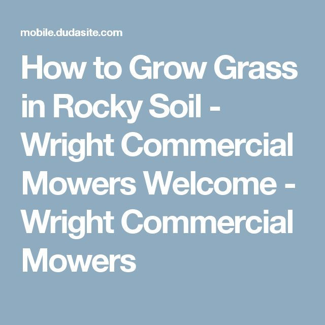 How to Grow Grass in Rocky Soil - Wright Commercial Mowers Welcome - Wright Commercial Mowers