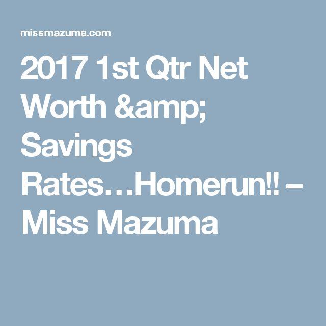2017 1st Qtr Net Worth & Savings Rates…Homerun!! – Miss Mazuma