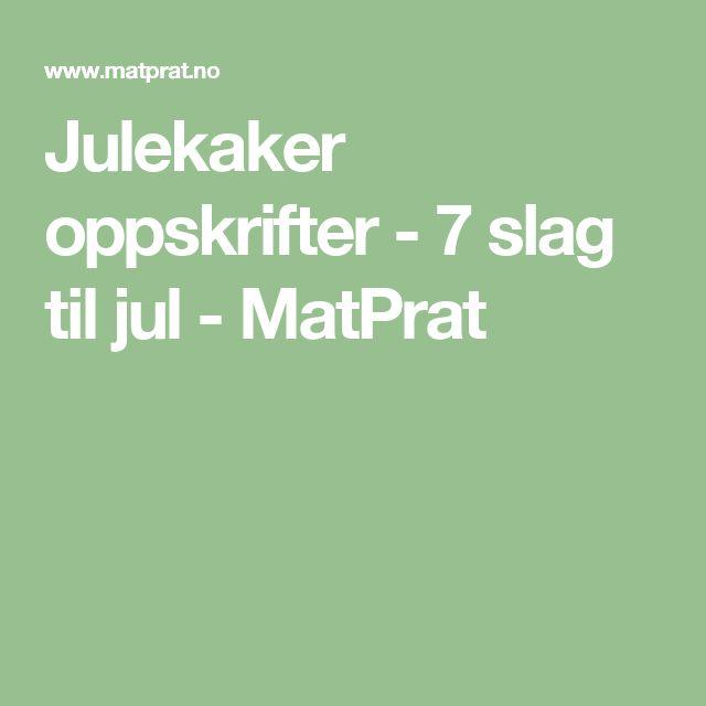 Julekaker oppskrifter - 7 slag til jul - MatPrat