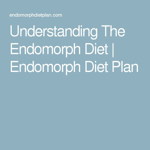 Understanding The Endomorph Diet | Endomorph Diet Plan ...