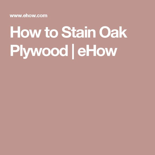How to Stain Oak Plywood   eHow