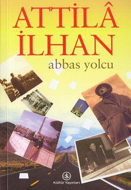 Abbas Yolcu, Attilâ İlhan http://buyukbalik.blogspot.com.tr/2014/10/attila-ilhan-tarz-seyahatname-abbas.html