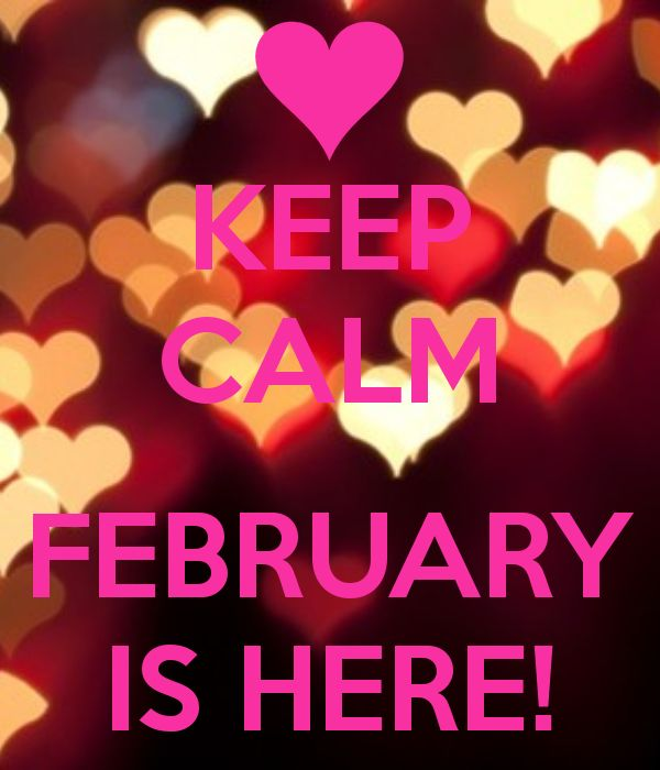 KEEP CALM  FEBRUARY IS HERE!