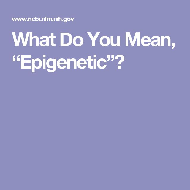 """What Do You Mean, """"Epigenetic""""?"""