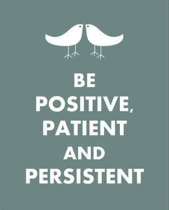 Be positive, patient, and persistent. GPS Guide: 12 Mantras That Encourage A Positive Life