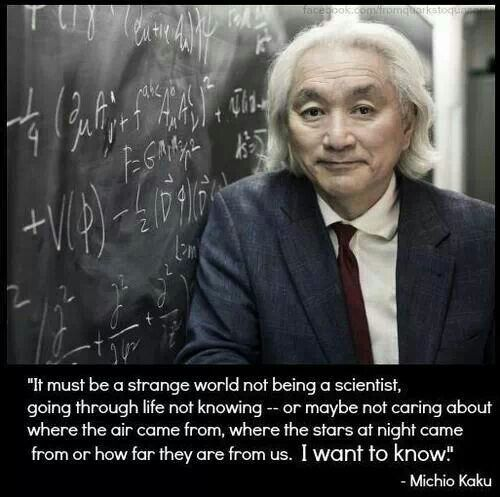 "It bothers me not knowing!. ""to know our future, we must first know our past"".... #admire #MichioKaku"
