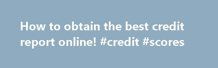"How to obtain the best credit report online! #credit #scores http://credit.remmont.com/how-to-obtain-the-best-credit-report-online-credit-scores/  #credit report.com # How do you get the ""best"" credit report? What this site will do for you: Obtaining the Read More...The post How to obtain the best credit report online! #credit #scores appeared first on Credit."