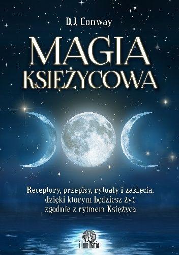 Okładka książki Magia księżycowa. Receptury, przepisy, rytuały i zaklęcia, dzięki którym będziesz żyć zgodnie z rytmem Księżyca