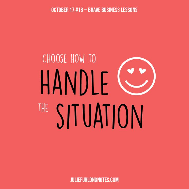 Instead of panicking about the challenge, take a deep breath and control the situation.