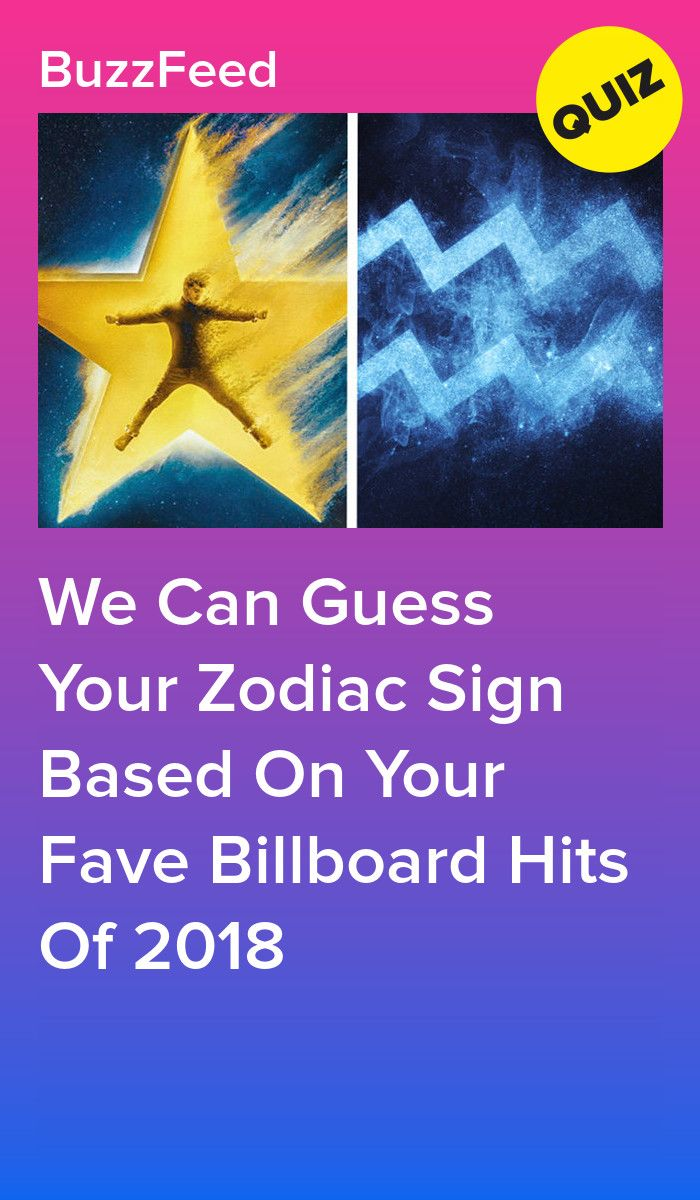Pick Some Top Billboard Hits From 2018 And Well Guess Your Zodiac