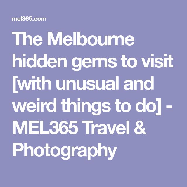 The Melbourne hidden gems to visit [with unusual and weird things to do] - MEL365 Travel & Photography