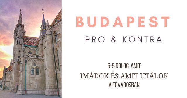 5-5 dolog amiért imádom és amiért utálom Budapestet!