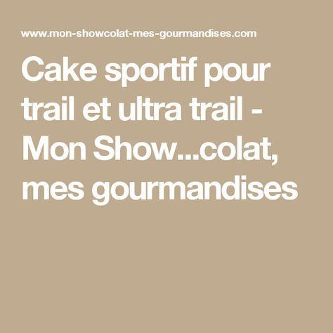 Cake sportif pour trail et ultra trail - Mon Show...colat, mes gourmandises