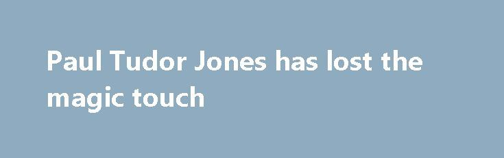 Paul Tudor Jones has lost the magic touch http://betiforexcom.livejournal.com/27158876.html  There's something humbling about the fall of a hedge fund titan Paul Tudor Jones was once the epitome of a hedge fund titan. He's worth more than $3 billion and pioneered Macro trading, famously making $100 million on Black Monday.The post Paul Tudor Jones has lost the magic touch appeared first on Forex news forex trade. http://forex.wine/paul-tudor-jones-has-lost-the-magic-touch/