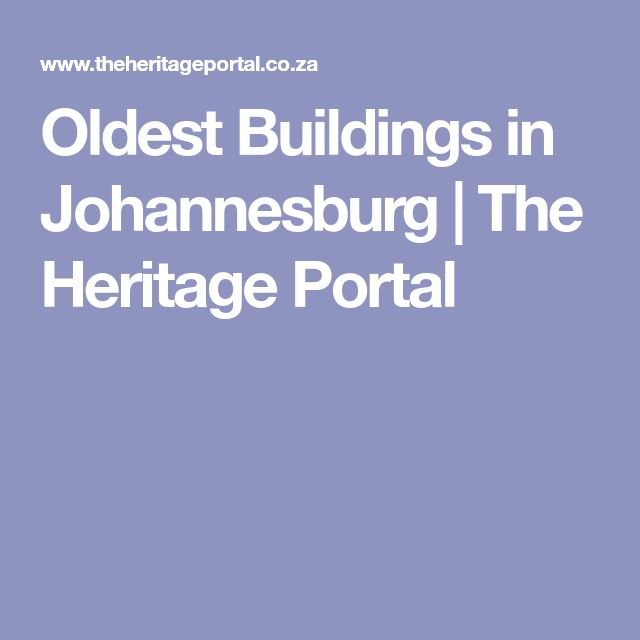 Oldest Buildings in Johannesburg | The Heritage Portal