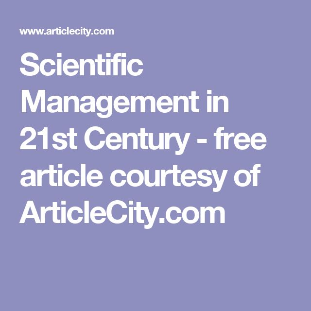 Scientific Management in 21st Century - free article courtesy of ArticleCity.com