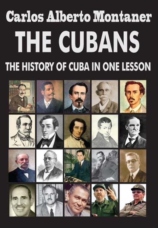 Amazon.com: The Cubans: The History of Cuba in One Lesson eBook: Carlos Alberto Montaner: Books