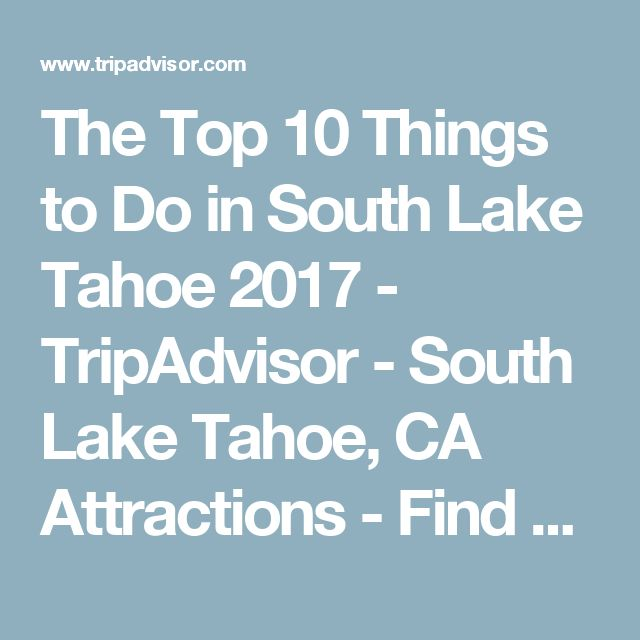 The Top 10 Things to Do in South Lake Tahoe 2017 - TripAdvisor - South Lake Tahoe, CA Attractions - Find What to Do Today, This Weekend, or in May
