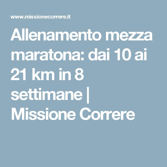 Allenamento mezza maratona: dai 10 ai 21 km in 8 settimane | Missione Correre