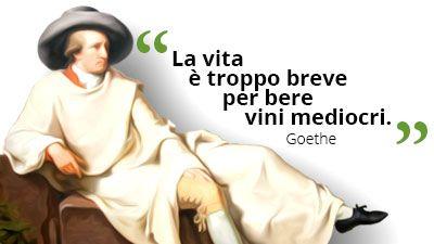 La vita è troppo breve per bere vini mediocri. Johann Wolfgang von Goethe #vino #Goethe