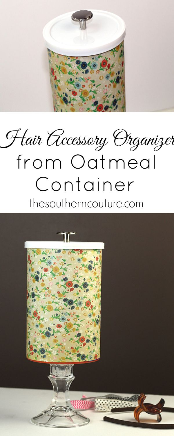 Don't ever throw away your empty oatmeal container again. You can add a few little items and have yourself an organizer for all your hair accessories in no time. Your daughters will love making it with you too. Check it out at thesoutherncouture.com