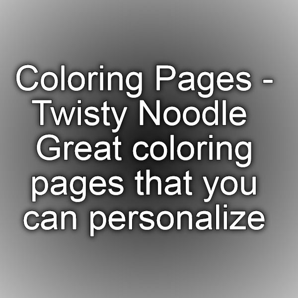 Coloring Pages - Twisty Noodle Great coloring pages that ...