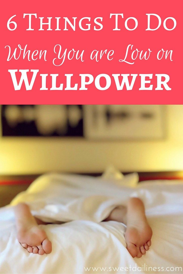 6 Things To Do When You Are Low on Willpower