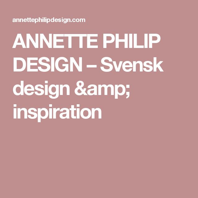 ANNETTE PHILIP DESIGN – Svensk design & inspiration