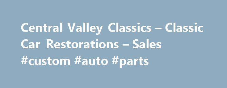 Central Valley Classics – Classic Car Restorations – Sales #custom #auto #parts http://autos.nef2.com/central-valley-classics-classic-car-restorations-sales-custom-auto-parts/  #classic autos for sale # Central Valley Classics offers antique cars, classic cars, vintage cars, muscle cars, hot Rods, street rods, specialty cars project cars for sale in California. Central Valley Classics has been in Fresno for over 20 years helping sell classic cars to enthusiasts across the US and around the…