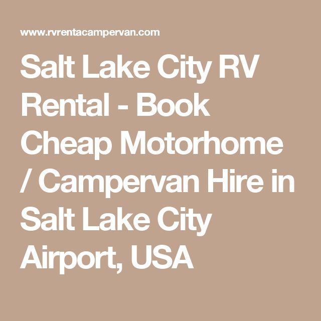 Salt Lake City RV Rental - Book Cheap Motorhome / Campervan Hire in Salt Lake City Airport, USA