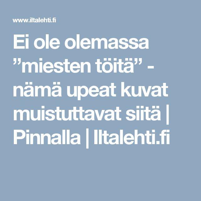"""Ei ole olemassa """"miesten töitä"""" - nämä upeat kuvat muistuttavat siitä   Pinnalla   Iltalehti.fi"""