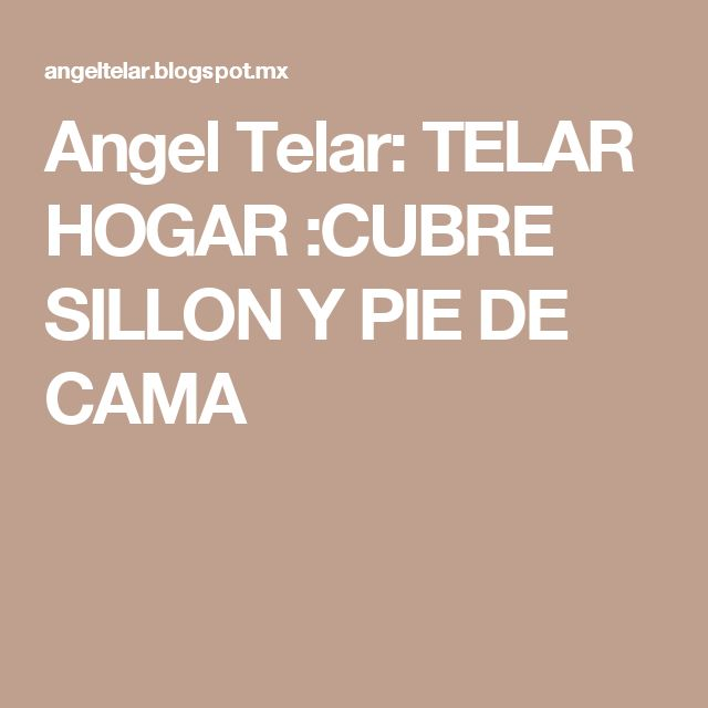 Angel Telar: TELAR HOGAR :CUBRE SILLON Y PIE DE CAMA