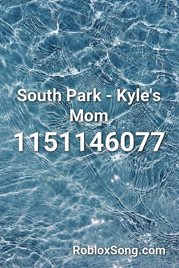 South Park Kyle S Mom Roblox Id Roblox Music Codes In 2020