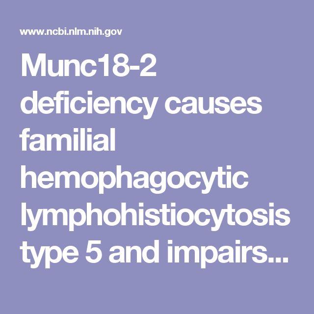 Munc18-2 deficiency causes familial hemophagocytic lymphohistiocytosis type 5 and impairs cytotoxic granule exocytosis in patient NK cells.  - PubMed - NCBI