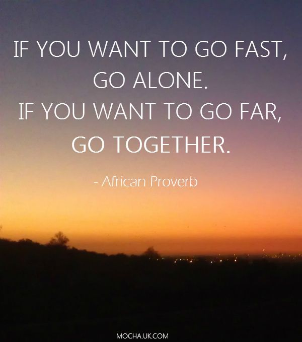 Inspirational Quotes: If You Want To Go Fast Go Alone. If