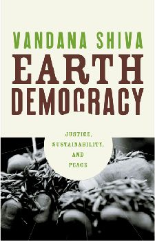 """Earth Democracy by Vandana Shiva. """"Earth Democracy"""" offers both a masterful critique of globalization and a hopeful vision for a better world. Ms. Shiva compares and contrasts top-down systems of authoritarianism and exclusion with bottom-up systems of egalitarianism and mutual cooperation to discuss how corporate power is proving to be a grave threat to democracy and the long-term viability of the planet. Ms. Shiva contends that a mutually-supportive network of empowered local communities…"""